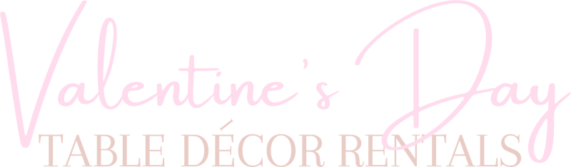 Valentine's Day 2021 - Table Decor Rentals